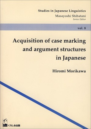 Acquisition of Case Marking and Argument Structures in Japanese